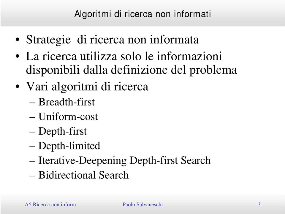 Breadth-first Uniform-cost Depth-first Depth-limited Iterative-Deepening Depth-first Search