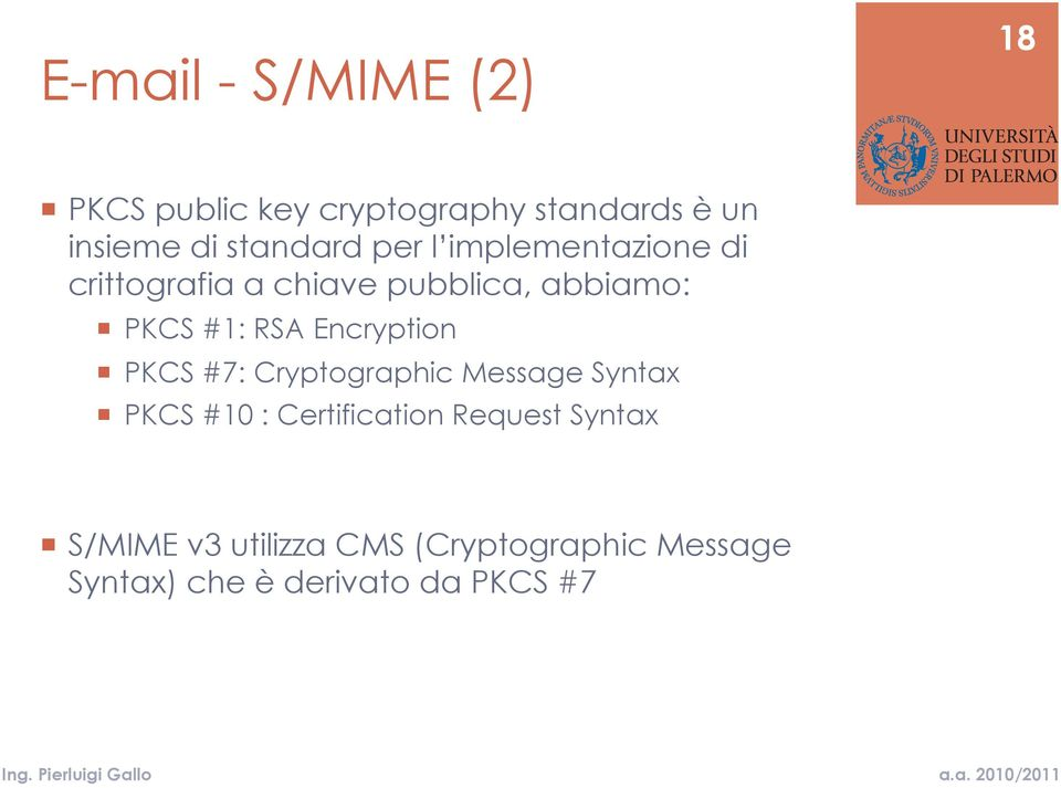 RSA Encryption PKCS #7: Cryptographic Message Syntax PKCS #10 : Certification