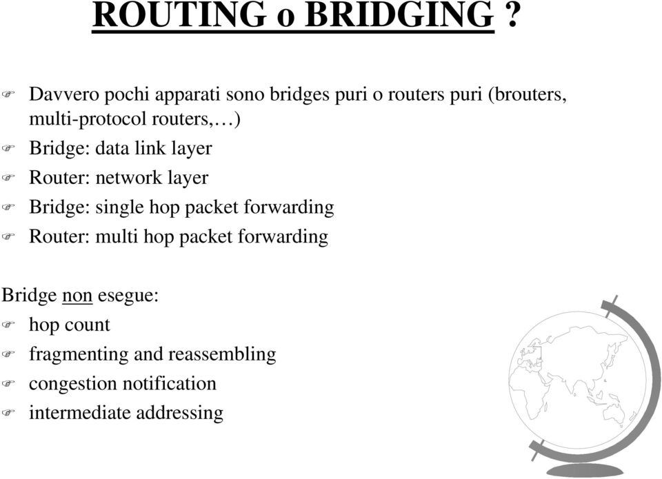 routers, ) Bridge: data link layer Router: network layer Bridge: single hop packet