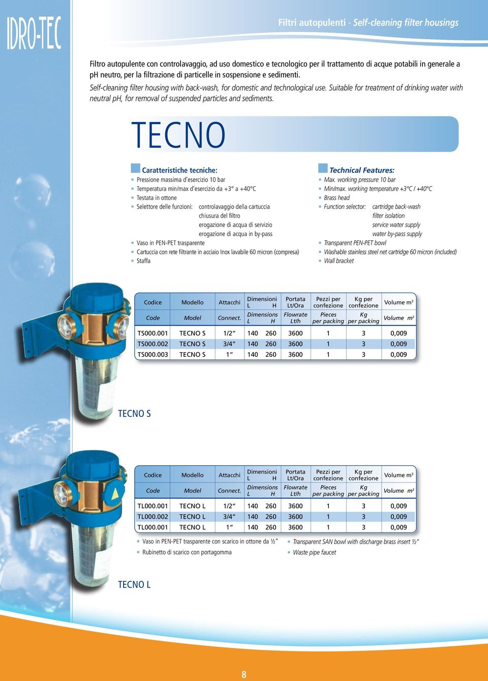 Suitable for treatment of drinking water with neutral ph, for removal of suspended particles and sediments.
