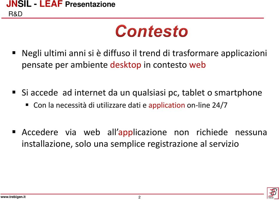 smartphone Con la necessitàdi utilizzare dati e application on line 24/7 Accedere via