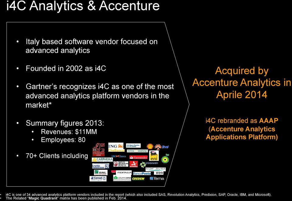 rebranded as AAAP (Accenture Analytics Applications Platform) 70+ Clients including i4c is one of 34 advanced analytics platform vendors included in the