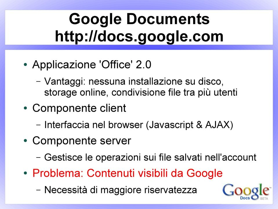 utenti Componente client Interfaccia nel browser (Javascript & AJAX) Componente server