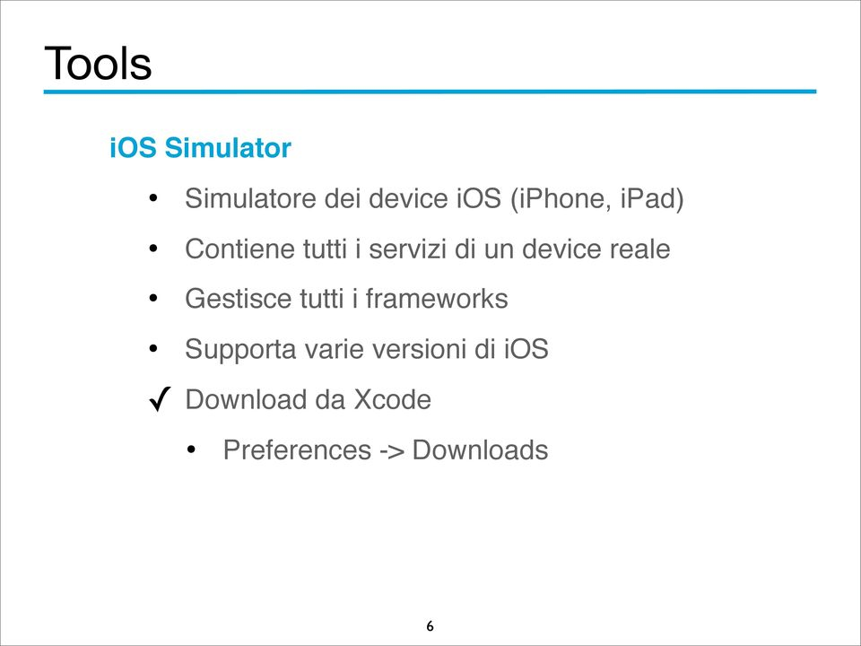 device reale Gestisce tutti i frameworks Supporta