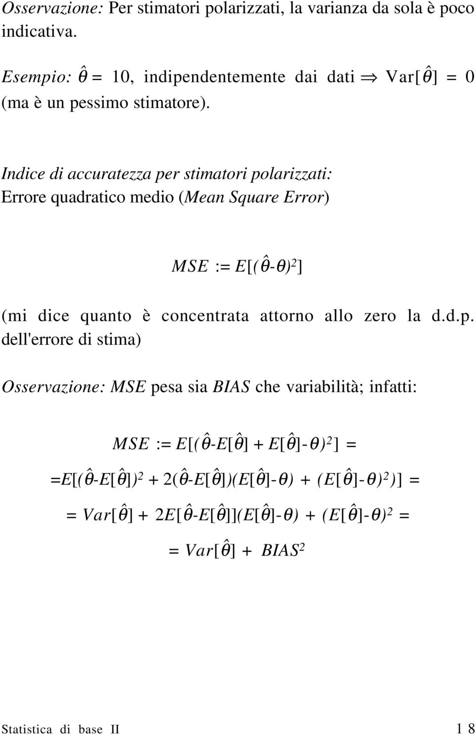 Indice di accuratezza per stimatori polarizzati: Errore quadratico medio (Mean Square Error) MSE := E[(θˆ-θ) 2 ] (mi dice quanto è concentrata attorno