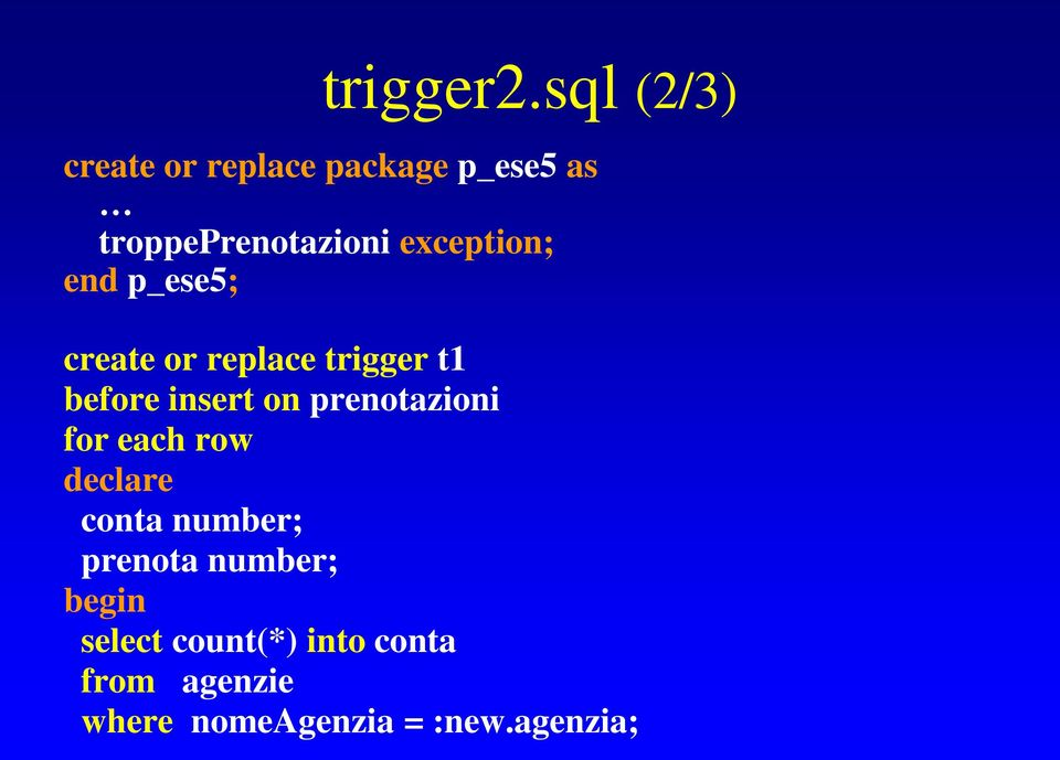 exception; end p_ese5; create or replace trigger t1 before insert on