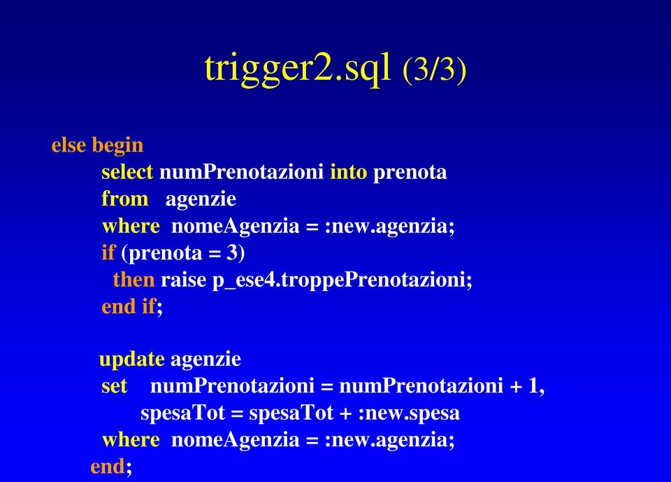 nomeagenzia = :new.agenzia; if (prenota = 3) then raise p_ese4.