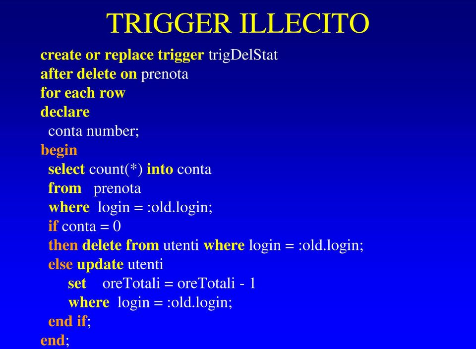 login = :old.login; if conta = 0 then delete from utenti where login = :old.