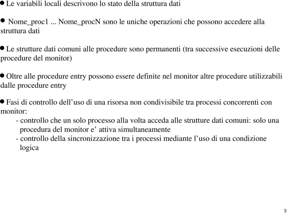procedure del monitor) * Oltre alle procedure entry possono essere definite nel monitor altre procedure utilizzabili dalle procedure entry * Fasi di controllo dell uso di una