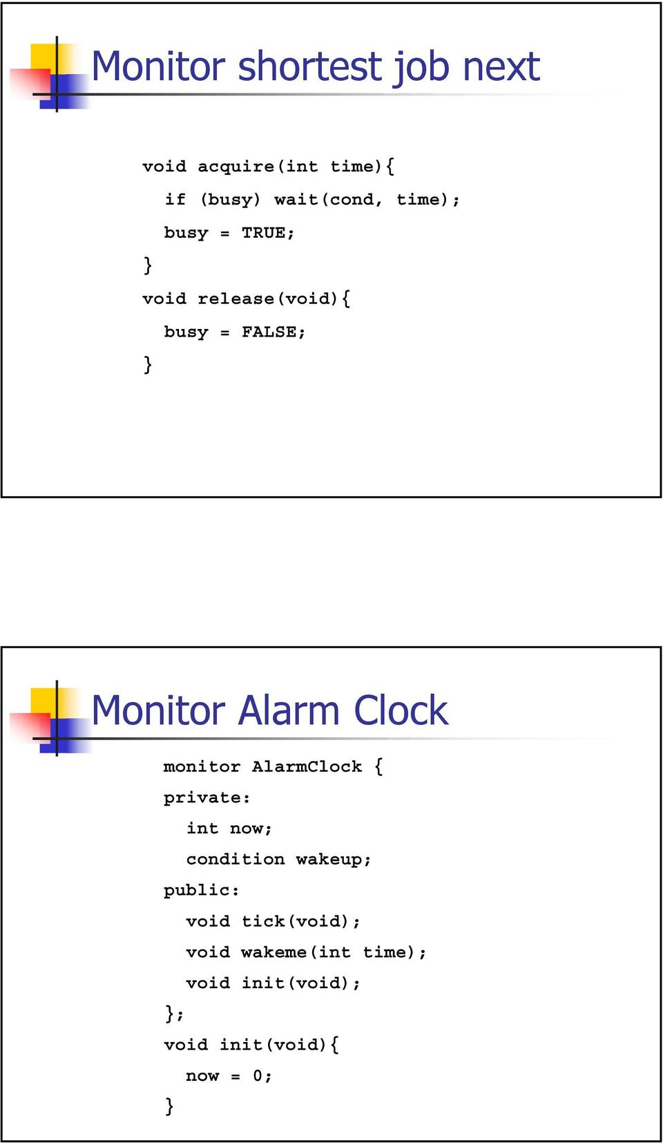 monitor AlarmClock { private: int now; condition wakeup; public: void