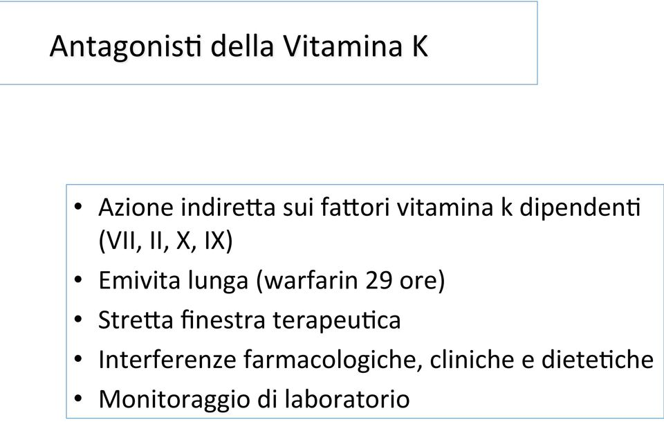 (warfarin 29 ore) Stre1a finestra terapeu;ca Interferenze