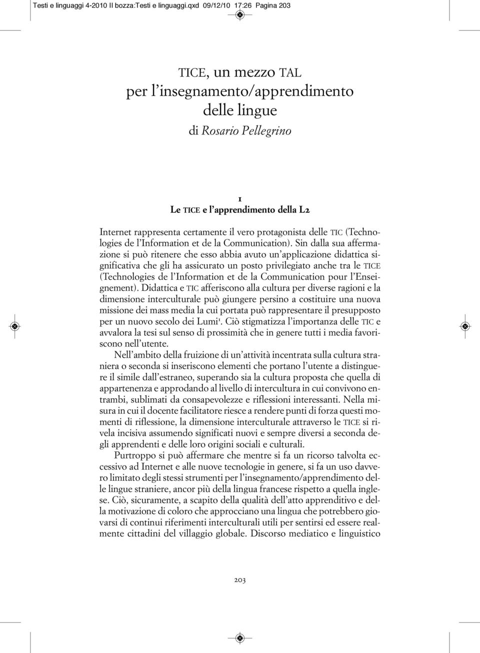 protagonista delle TIC (Technologies de l Information et de la Communication).