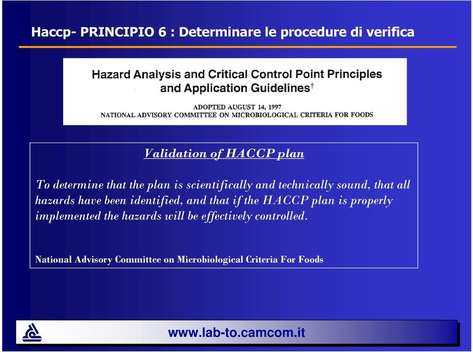 been identified, and that if the HACCP plan is properly implemented the hazards will be