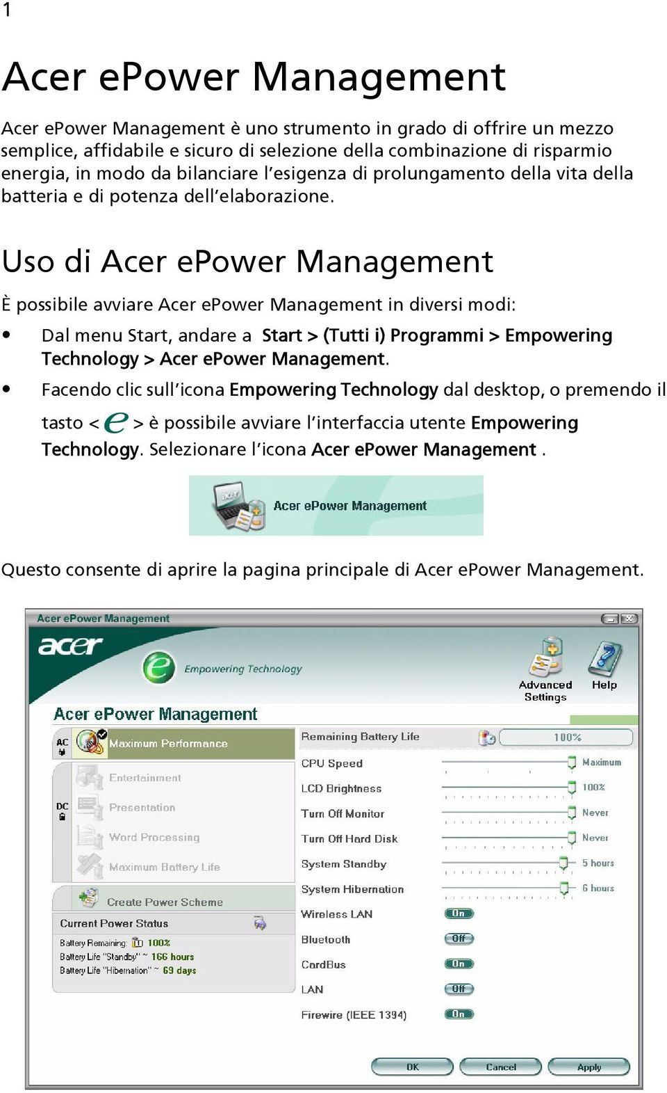 Uso di Acer epower Management È possibile avviare Acer epower Management in diversi modi: Dal menu Start, andare a Start > (Tutti i) Programmi > Empowering Technology > Acer epower