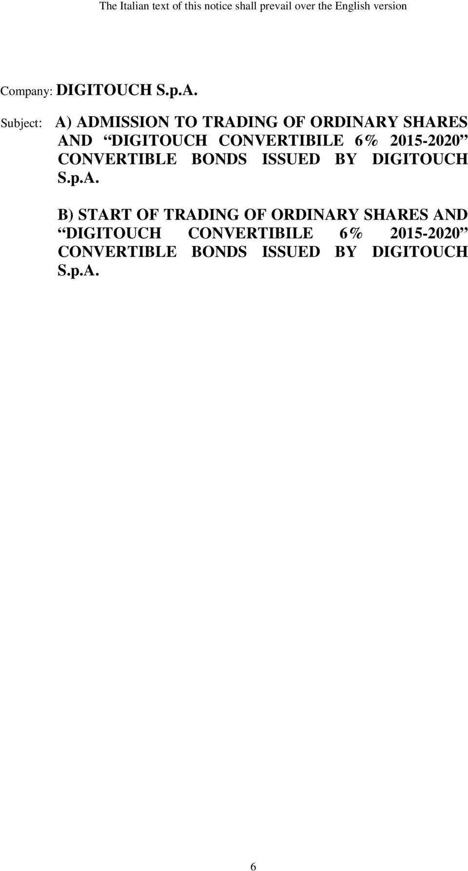 Subject: A) ADMISSION TO TRADING OF ORDINARY SHARES AND DIGITOUCH CONVERTIBILE 6%