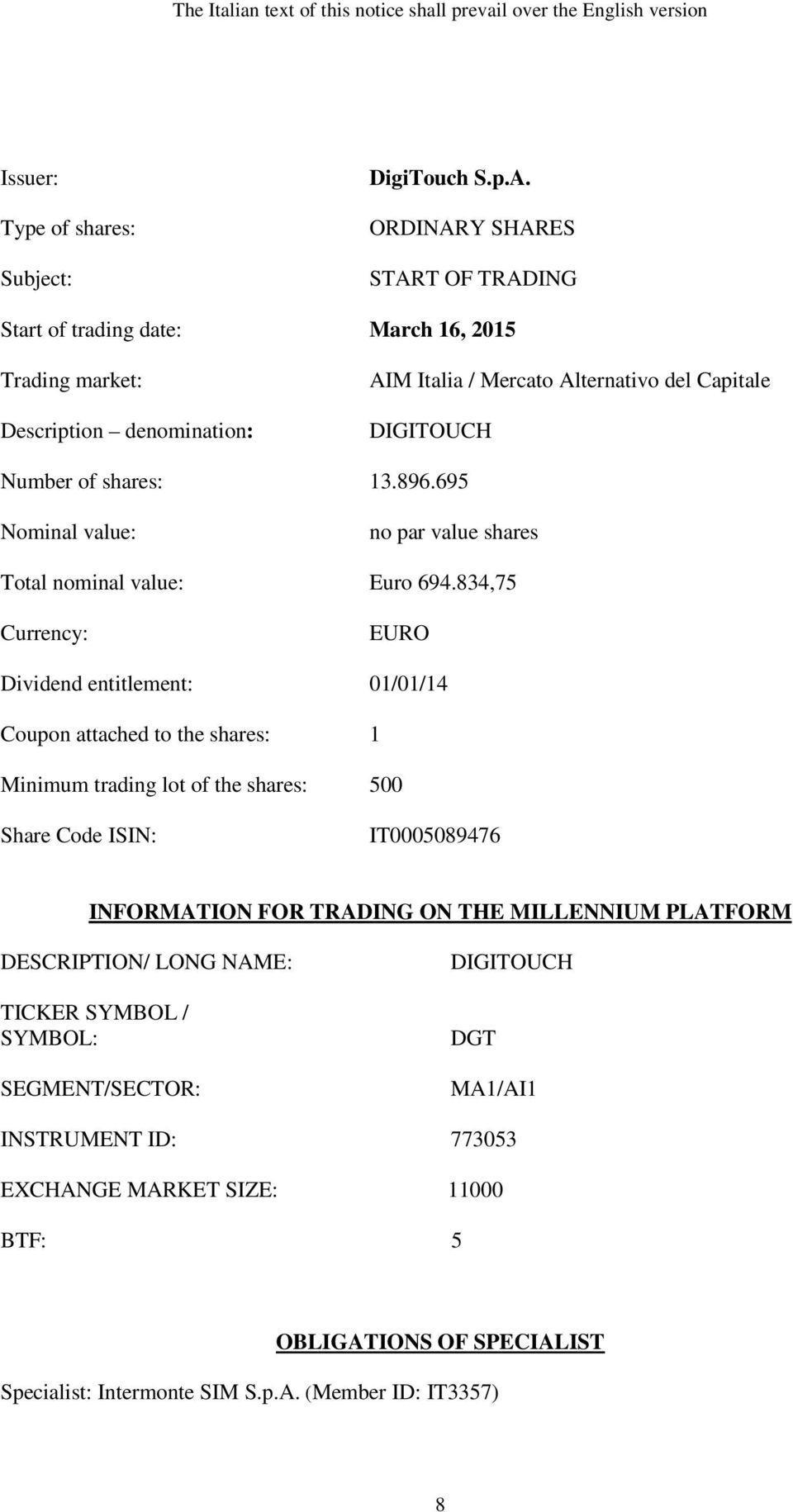 834,75 Currency: EURO Dividend entitlement: 01/01/14 Coupon attached to the shares: 1 Minimum trading lot of the shares: 500 Share Code ISIN: IT0005089476 INFORMATION FOR TRADING ON THE MILLENNIUM