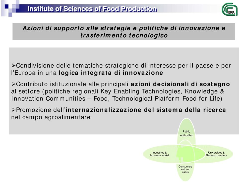 (politiche regionali Key Enabling Technologies, Knowledge & Innovation Communities Food, Technological Platform Food for Life) Promozione dell