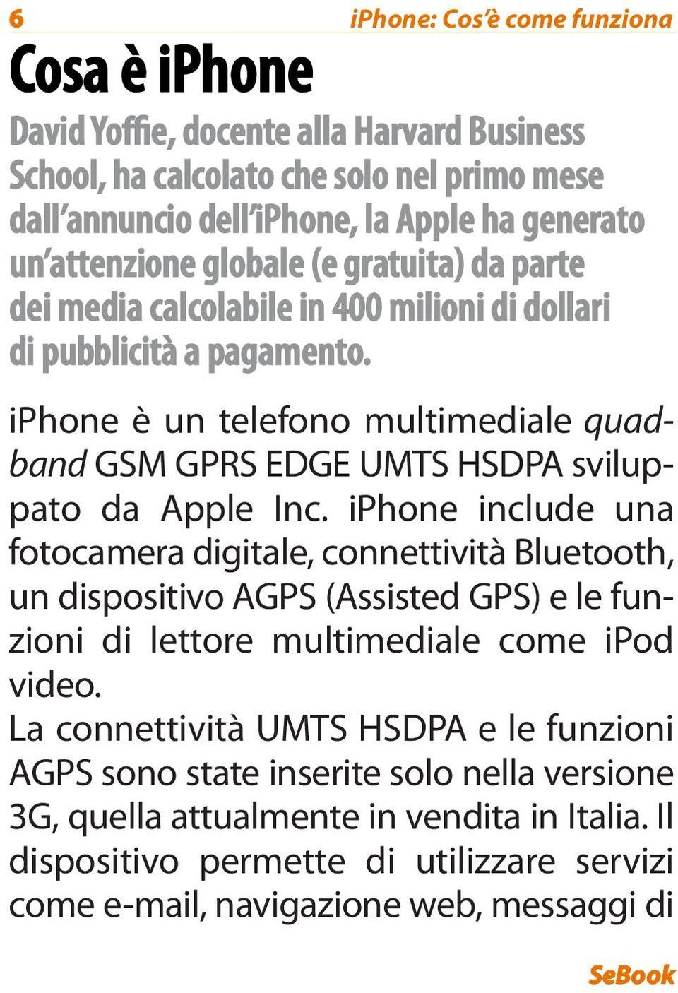 iphone è un telefono multimediale quadband GSM GPRS EDGE UMTS HSDPA sviluppato da Apple Inc.