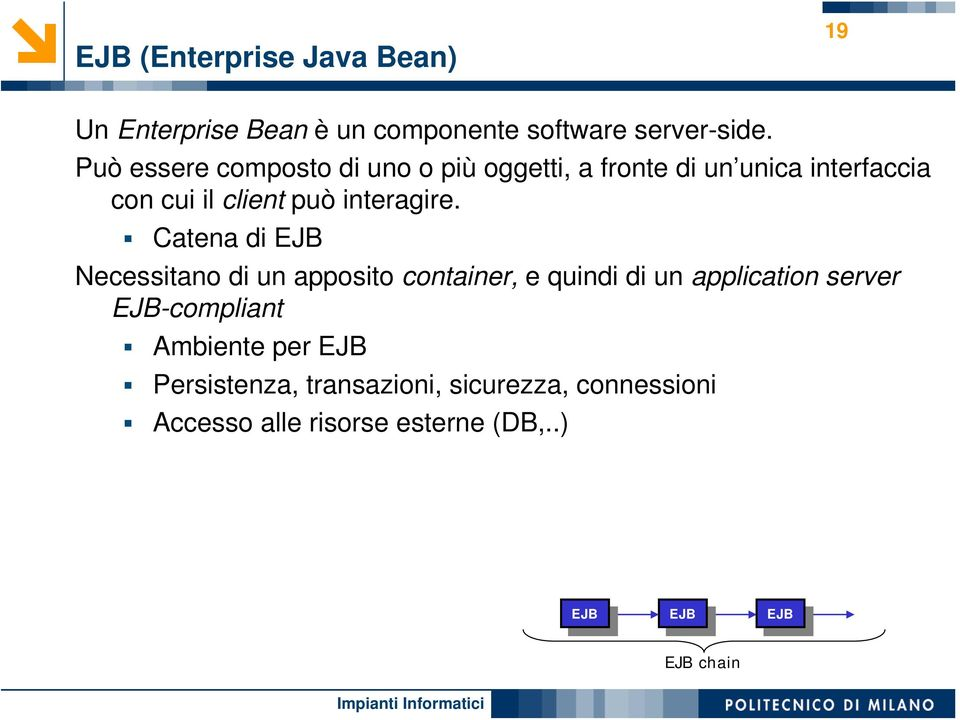 Catena di EJB Necessitano di un apposito container, e quindi di un application server EJB-compliant