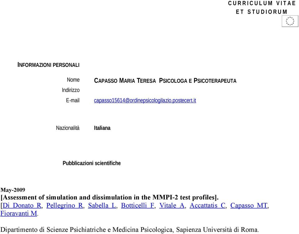 it Nazionalità Italiana Pubblicazioni scientifiche May-2009 [Assessment of simulation and dissimulation in the MMPI-2 test