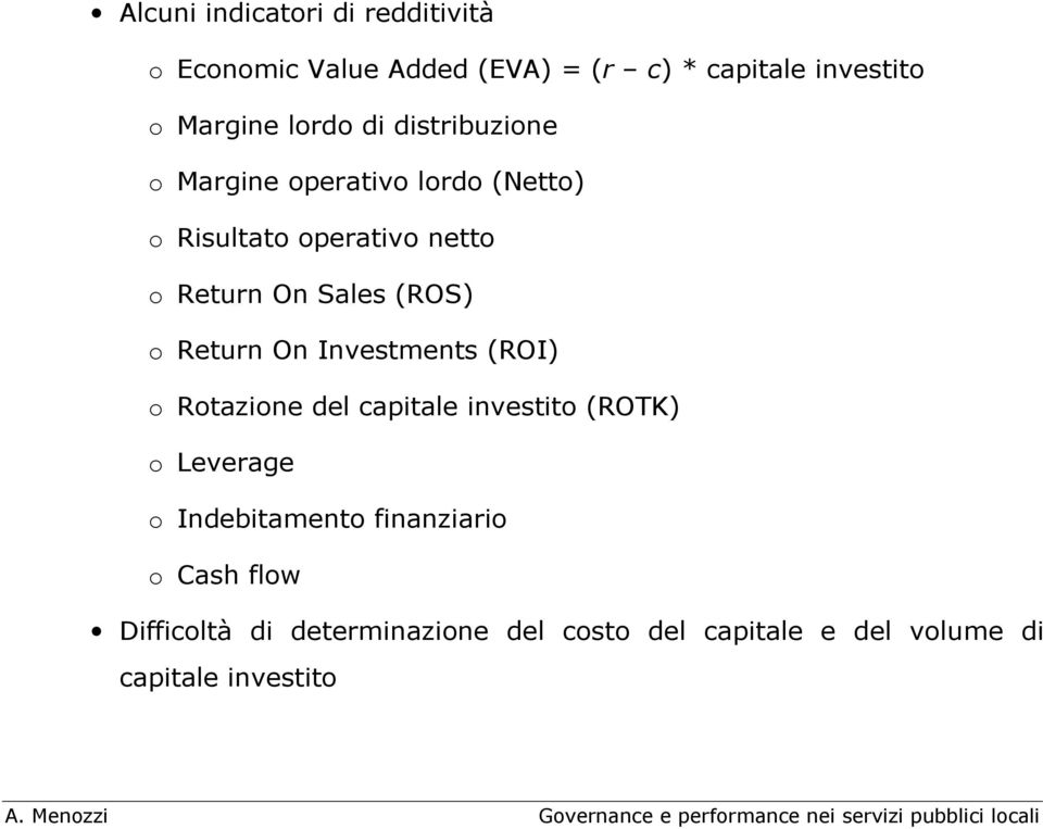(ROS) o Return On Investments (ROI) o Rotazione del capitale investito (ROTK) o Leverage o Indebitamento