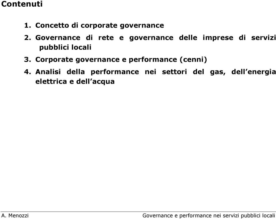 pubblici locali 3. Corporate governance e performance (cenni) 4.
