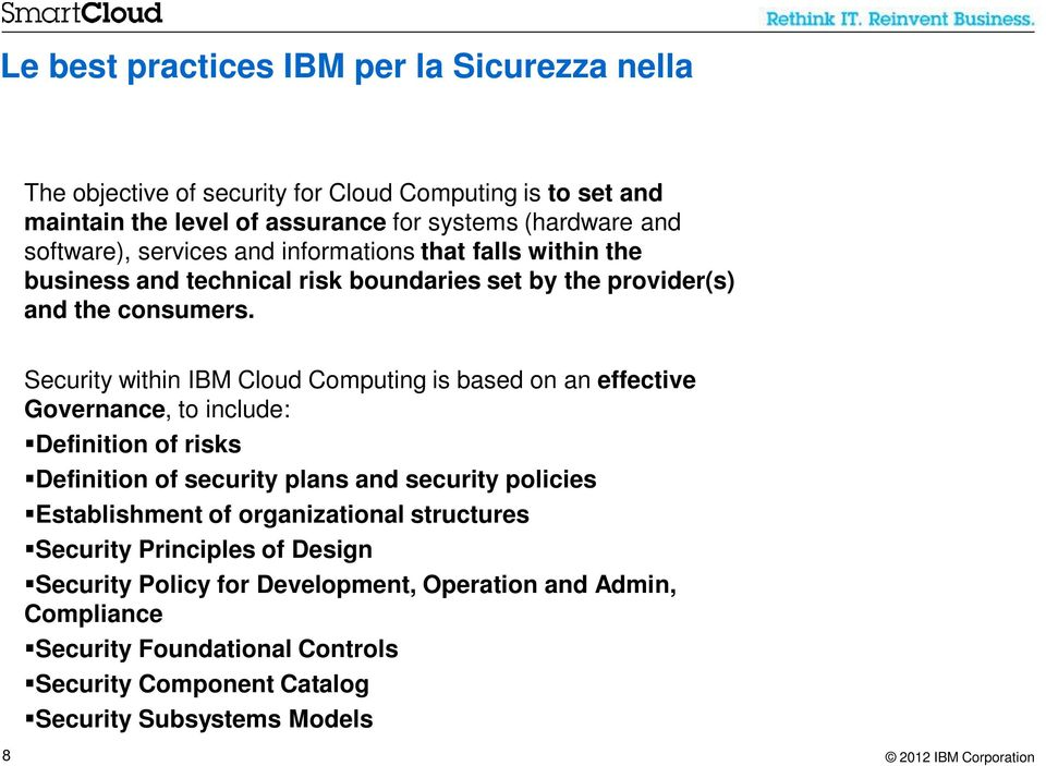 Security within IBM Cloud Computing is based on an effective Governance, to include: Definition of risks Definition of security plans and security policies Establishment of organizational