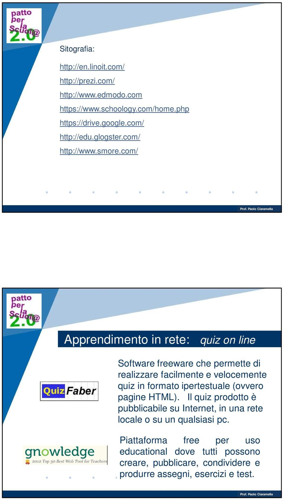com/ Apprendimento in rete: quiz on line Software freeware che permette di realizzare facilmente e velocemente quiz in formato