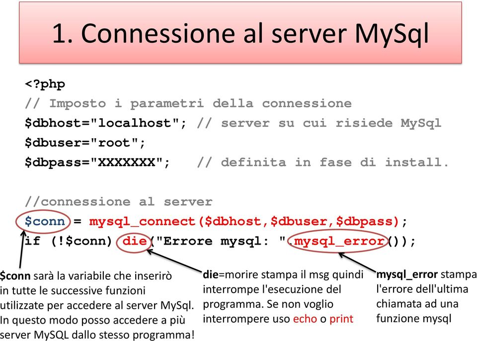 "//connessione al server $conn = mysql_connect($dbhost,$dbuser,$dbpass); if (!$conn) die(""errore mysql: ""."
