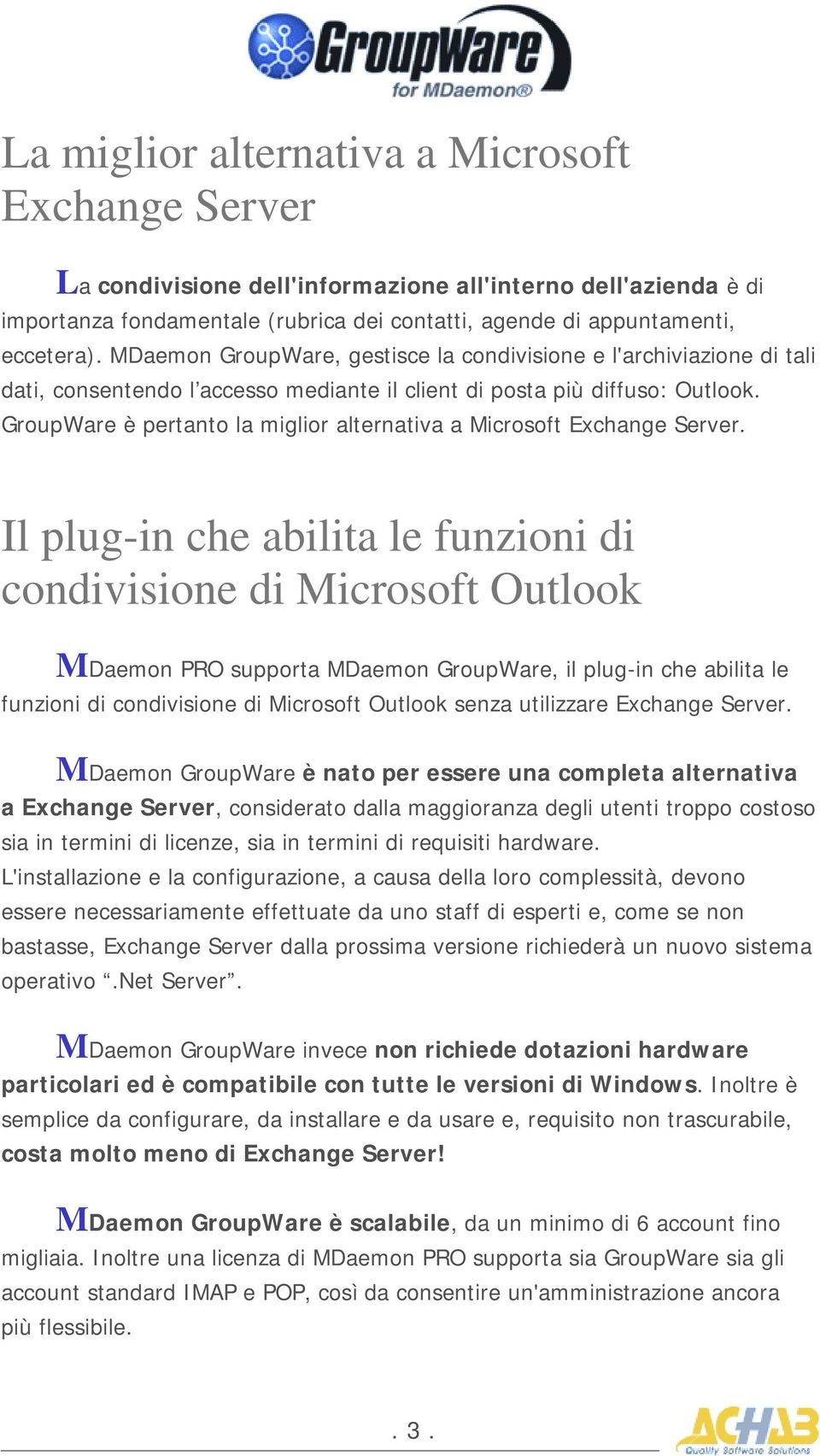 GroupWare è pertanto la miglior alternativa a Microsoft Exchange Server.