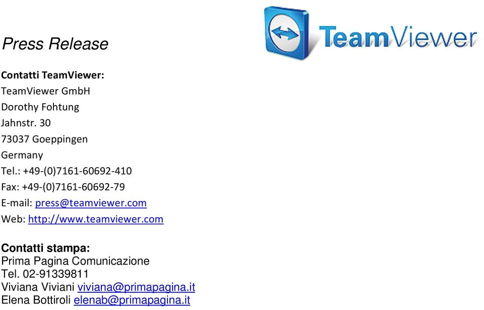 : +49 (0)7161 60692 410 Fax: +49 (0)7161 60692 79 E mail: press@teamviewer.