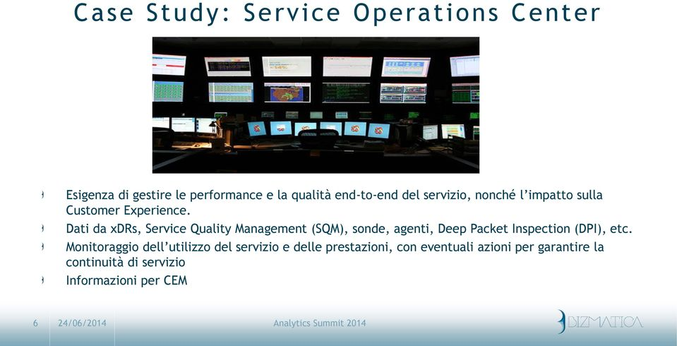 Dati da xdrs, Service Quality Management (SQM), sonde, agenti, Deep Packet Inspection (DPI), etc.