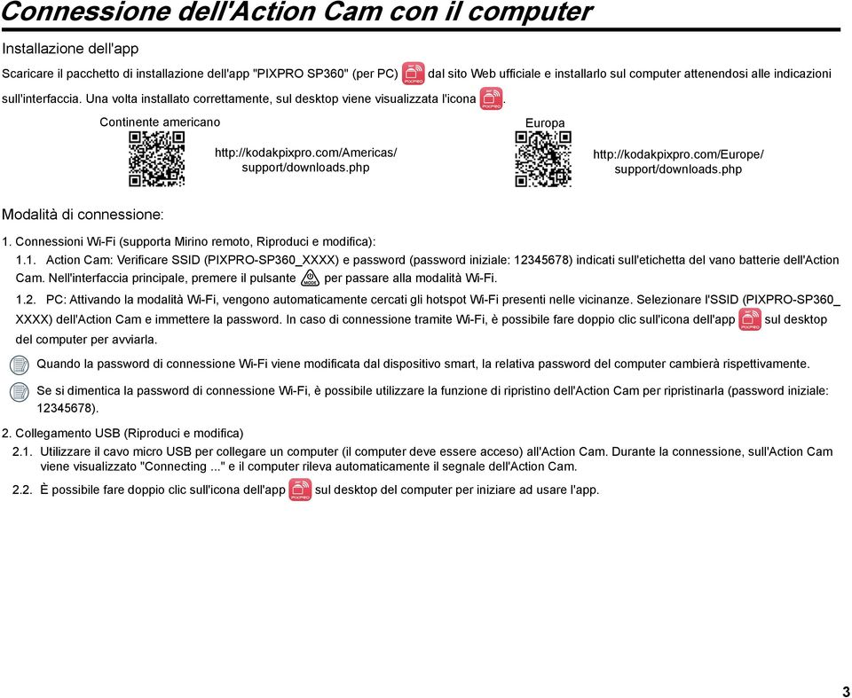 com/americas/ support/downloads.php http://kodakpixpro.com/europe/ support/downloads.php Modalità di connessione: 1.