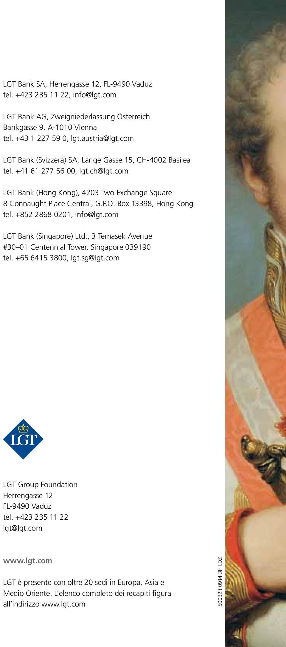 Box 13398, Hong Kong tel. +852 2868 0201, info@lgt.com LGT Bank (Singapore) Ltd., 3 Temasek Avenue #30 01 Centennial Tower, Singapore 039190 tel. +65 6415 3800, lgt.sg@lgt.