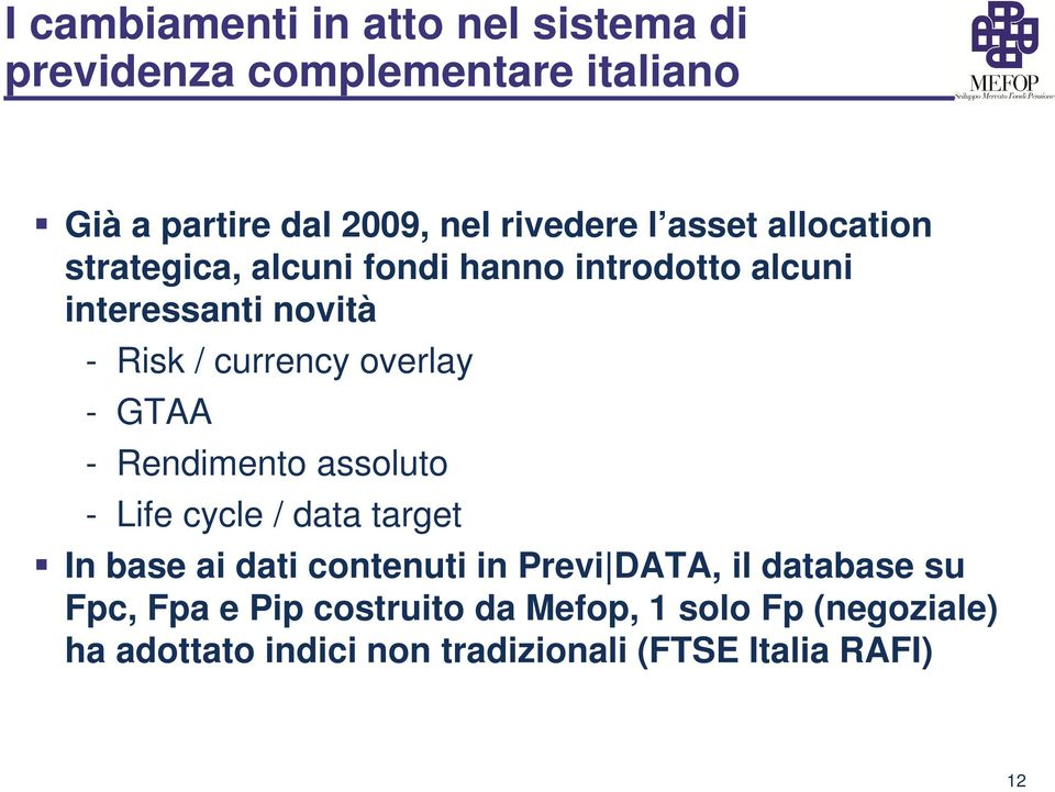 - GTAA - Rendimento assoluto - Life cycle / data target In base ai dati contenuti in Previ DATA, il database su