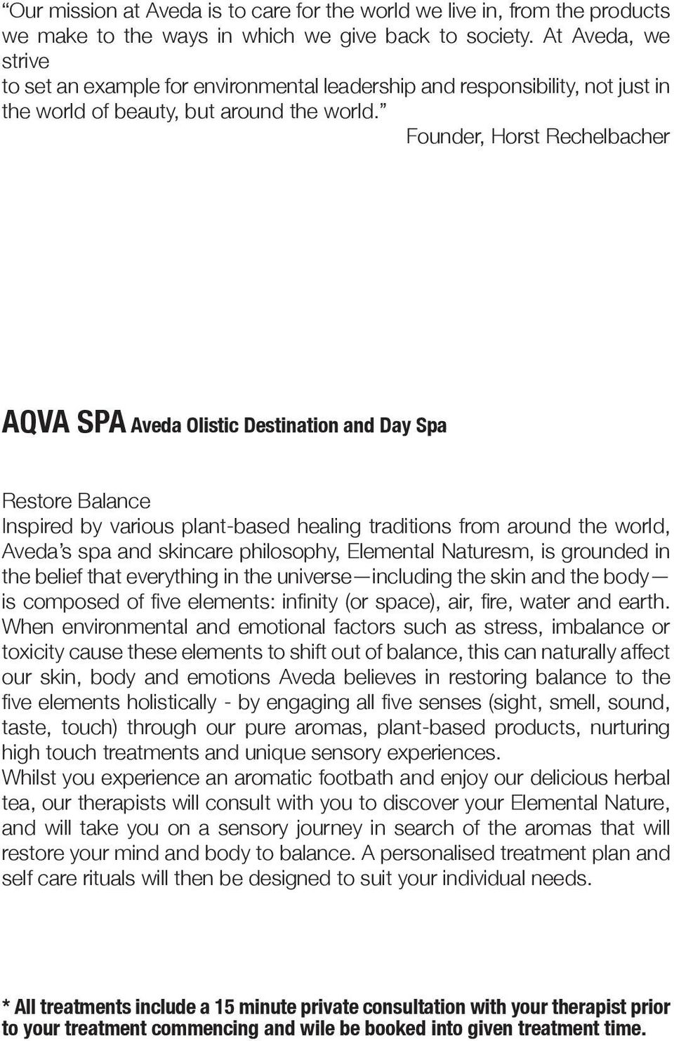 Founder, Horst Rechelbacher AQVA SPA Aveda Olistic Destination and Day Spa Restore Balance Inspired by various plant-based healing traditions from around the world, Aveda s spa and skincare