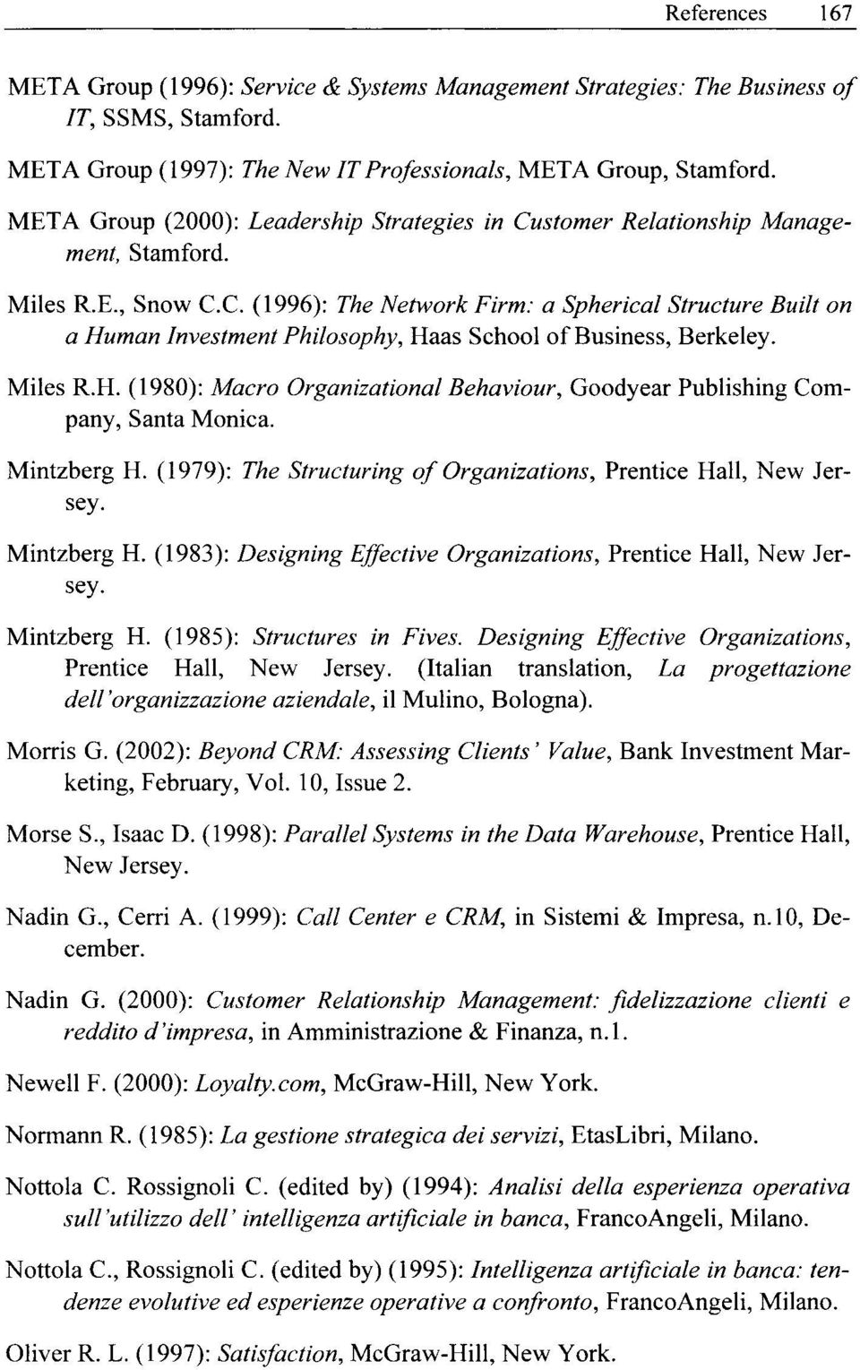 c. (1996): The Network Firm: a Spherical Structure Built on a Human Investment Philosophy, Haas School of Business, Berkeley. Miles R.H. (1980): Macro Organizational Behaviour, Goodyear Publishing Company, Santa Monica.