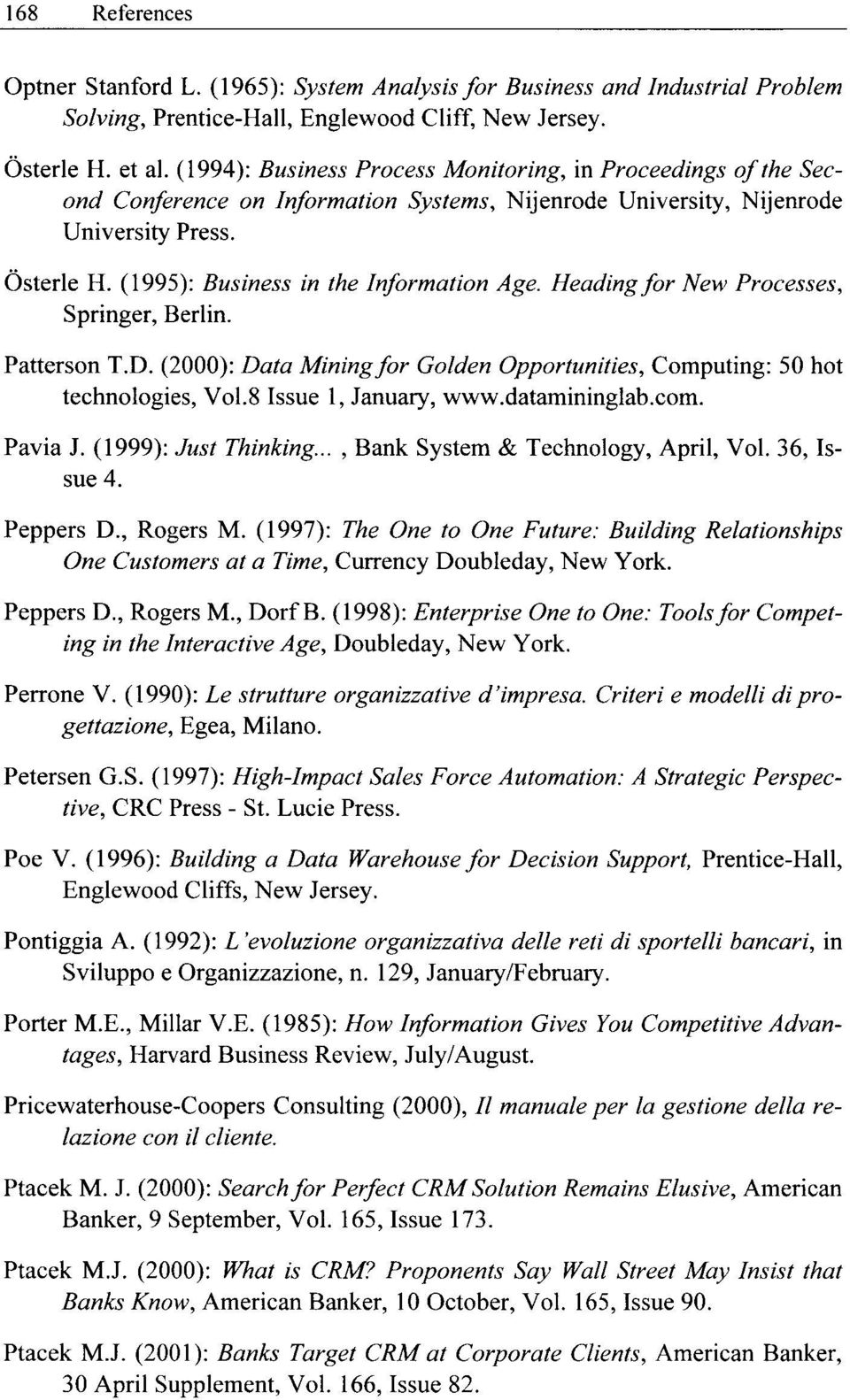 (1995): Business in the Information Age. Heading for New Processes, Springer, Berlin. Patterson T.D. (2000): Data Miningfor Golden Opportunities, Computing: 50 hot technologies, Vol.