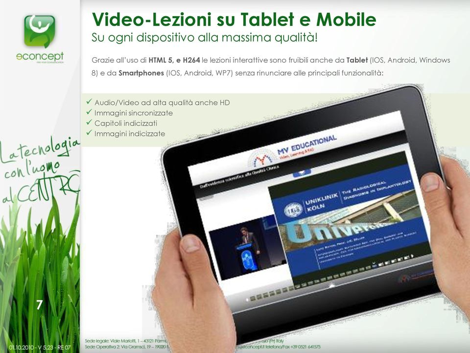 Android, Windows 8) e da Smartphones (IOS, Android, WP7) senza rinunciare alle principali