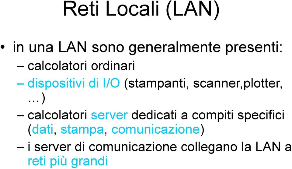 scanner,plotter, ) calcolatori server dedicati a compiti specifici