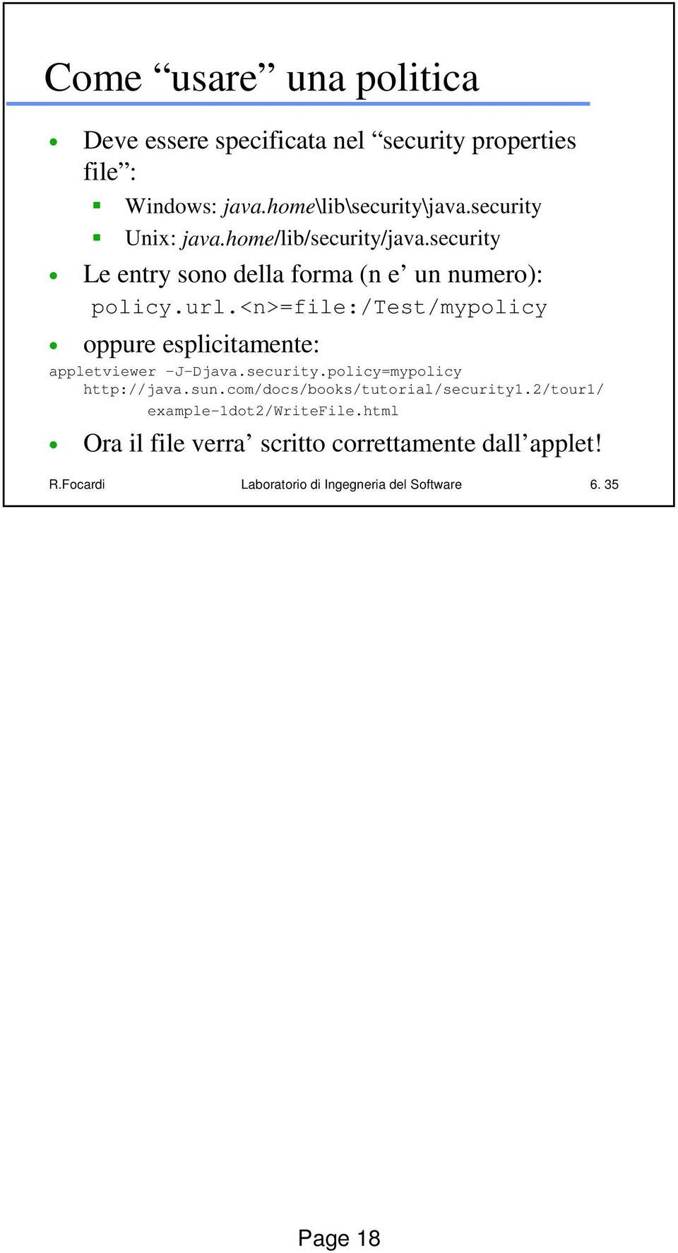 <n>=file:/test/mypolicy oppure esplicitamente: appletviewer -J-Djava.security.policy=mypolicy http://java.sun.