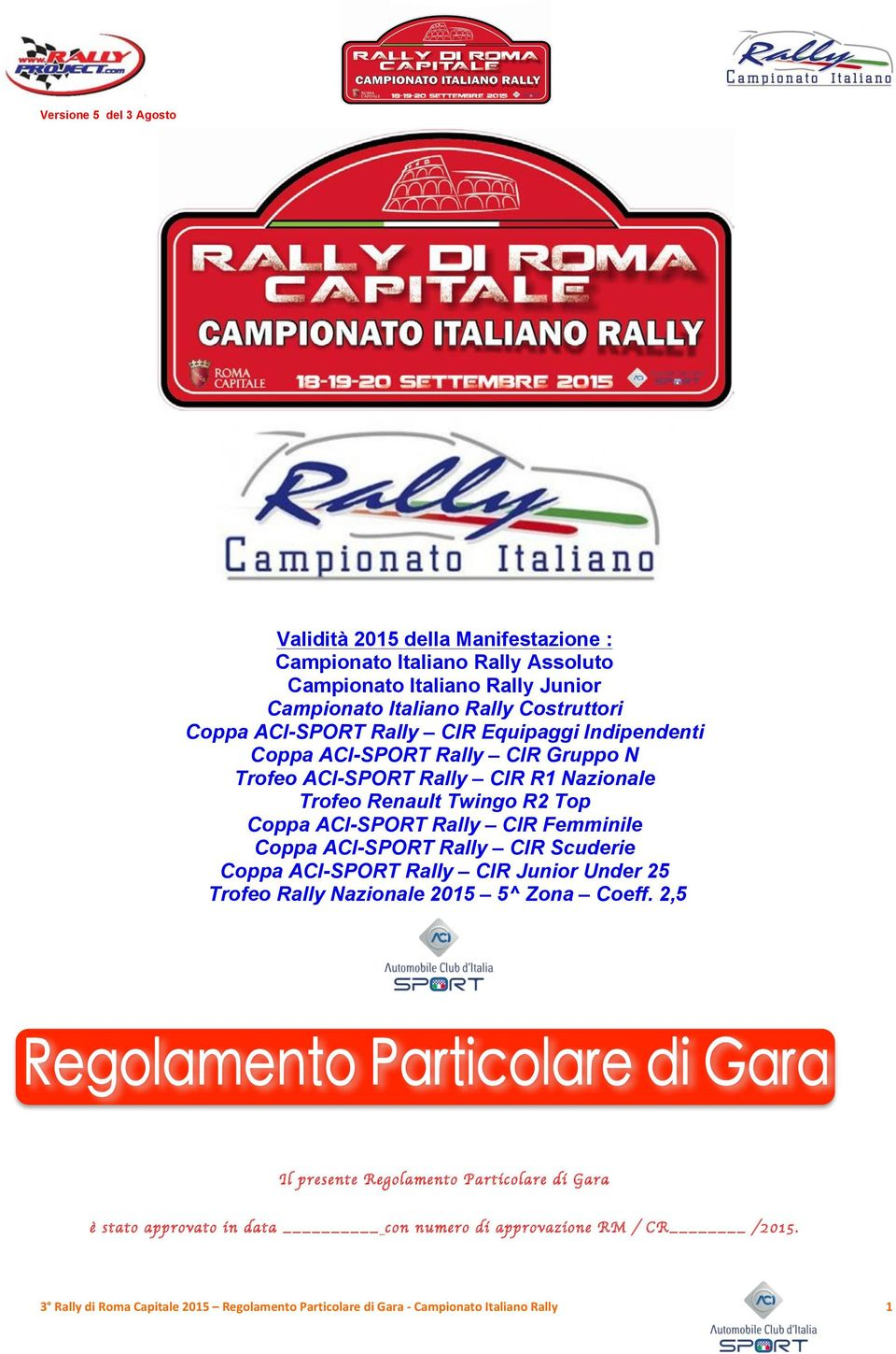 ACI-SPORT Rally CIR Fmmil Coppa ACI-SPORT Rally CIR Scudri Coppa ACI-SPORT Rally CIR Junior Undr 25 Trofo Rally Nazional 2015 5^ Zona Coff.