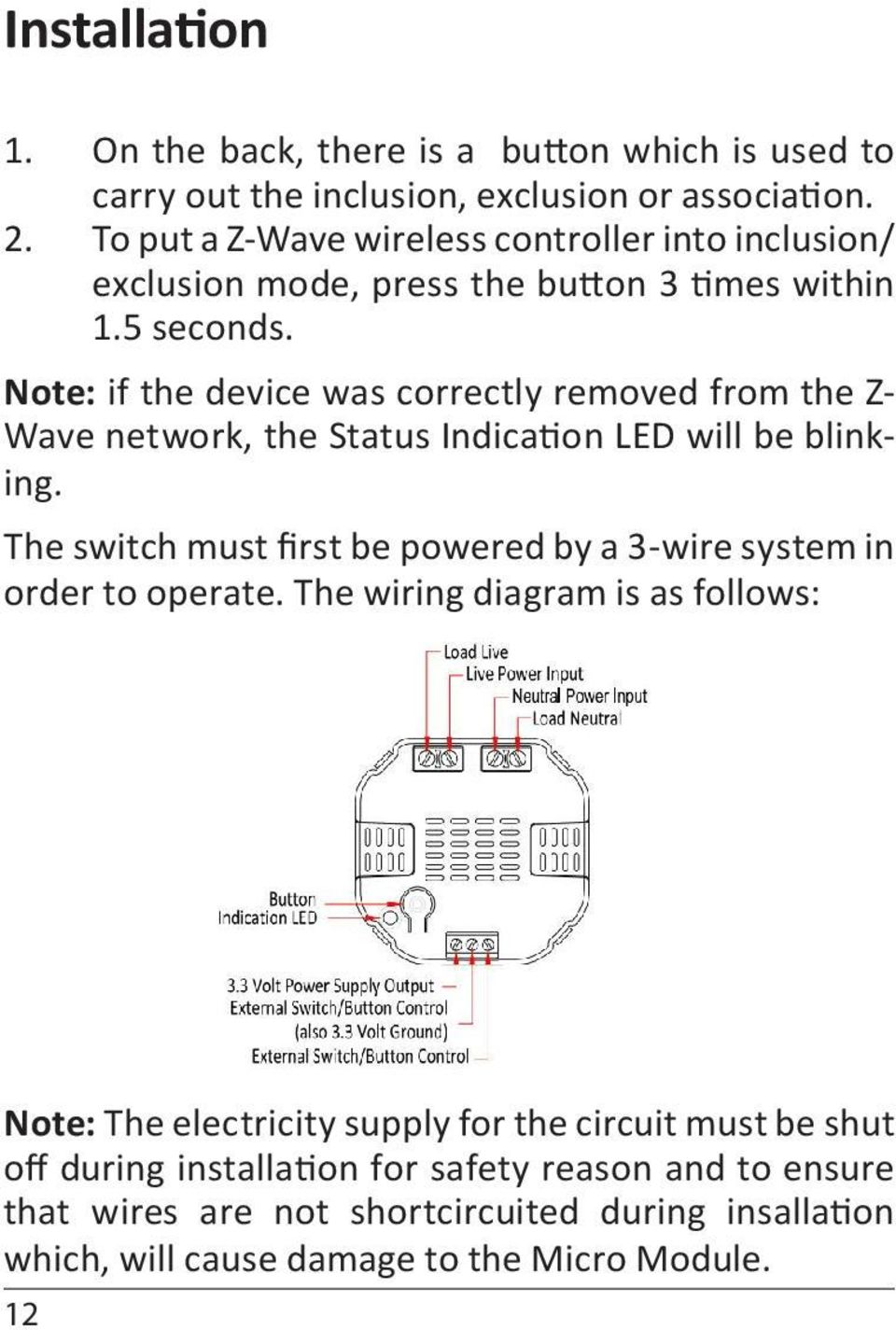 Note: if the device was correctly removed from the Z- Wave network, the Status Indication LED will be blinking.