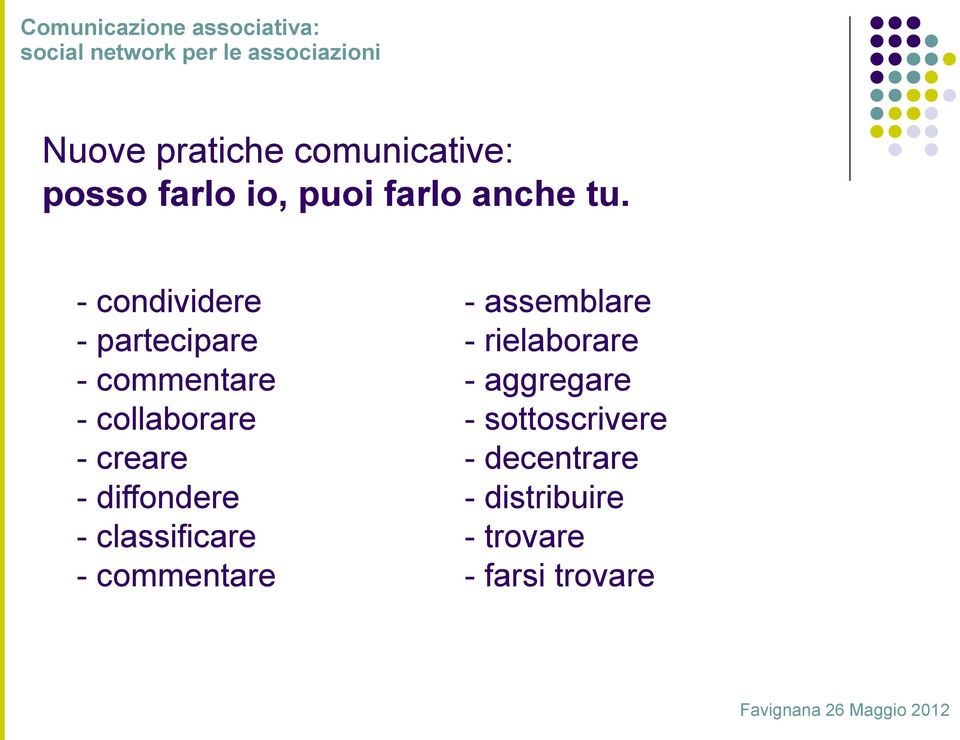 diffondere - classificare - commentare - assemblare - rielaborare -