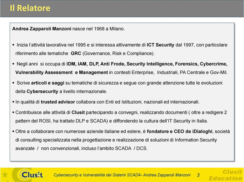 Negli anni si occupa di IDM, IAM, DLP, Anti Frode, Security Intelligence, Forensics, Cybercrime, Vulnerability Assessment e Management in contesti Enterprise, Industriali, PA Centrale e Gov-Mil.