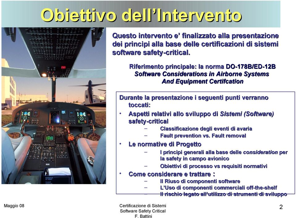 allo sviluppo di Sistemi (Software) safety-critical Classificazione degli eventi di avaria Fault prevention vs.