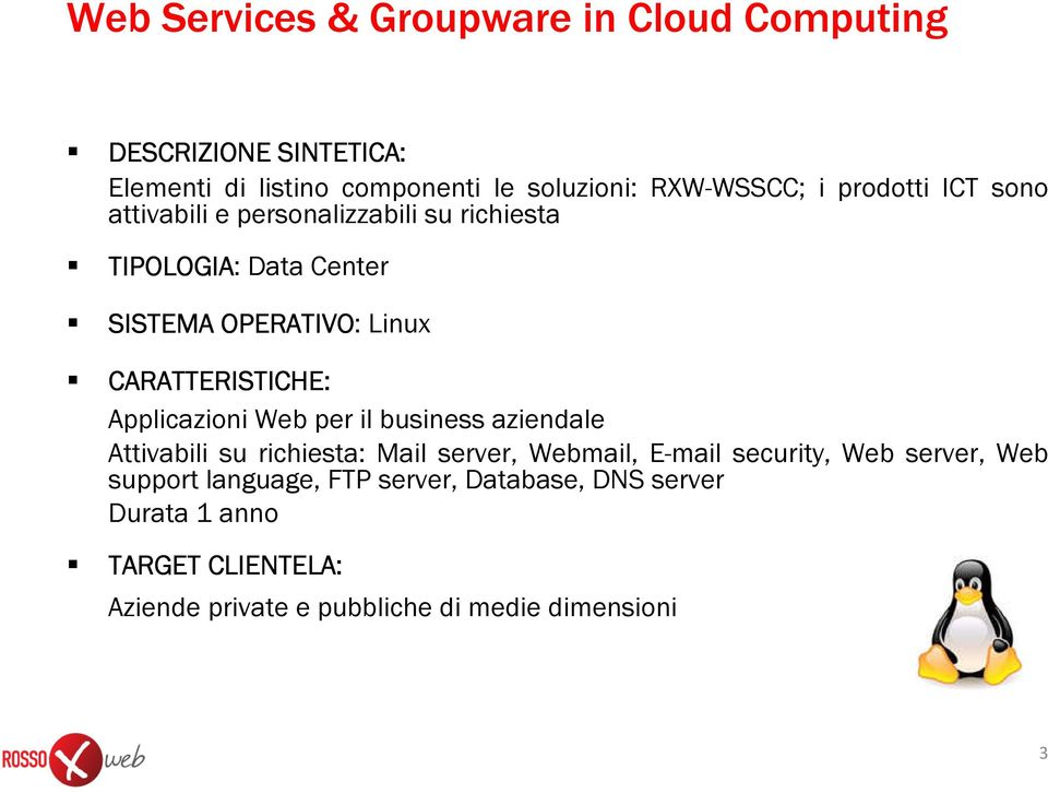 Applicazioni Web per il business aziendale Attivabili su richiesta: Mail server, Webmail, E-mail security, Web server, Web