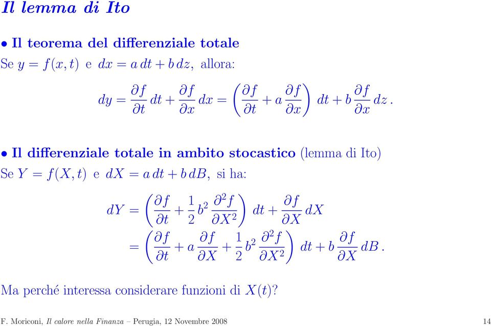 Il differenziale totale in ambito stocastico (lemma di Ito) Se Y = f(x, t) e dx = a dt + b db, si ha: ( f dy = t +