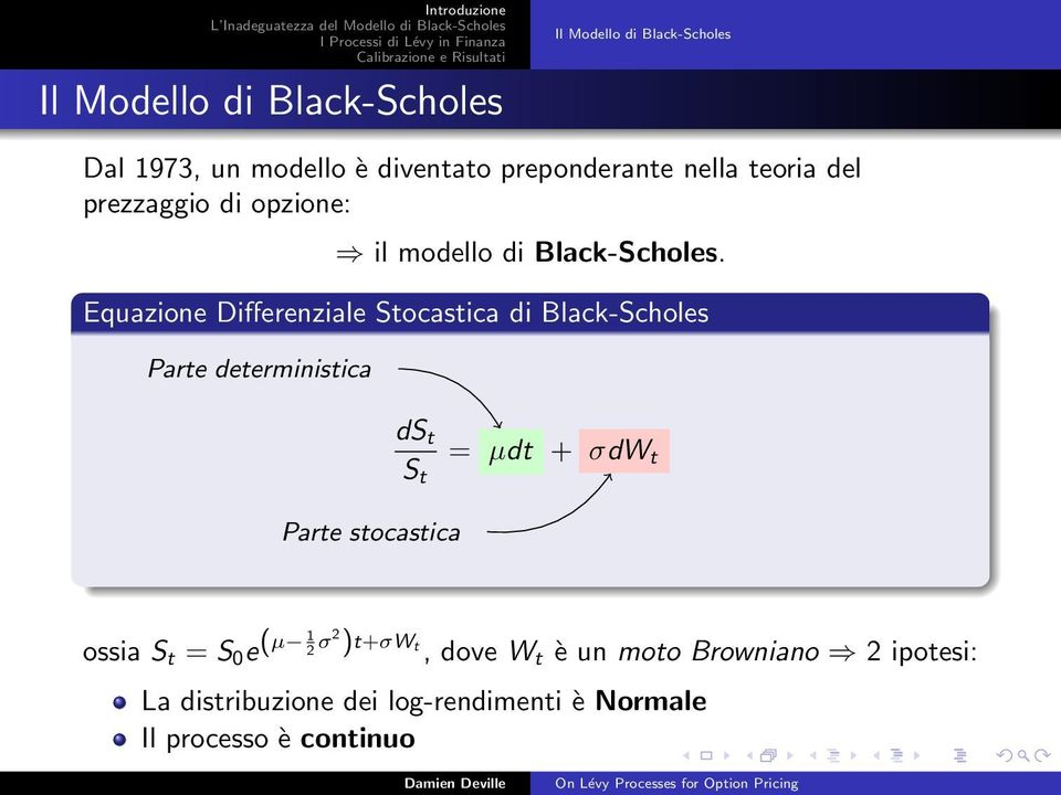 Equazione Differenziale Stocastica di Black-Scholes Parte deterministica ds t S t = µdt + σdw t Parte