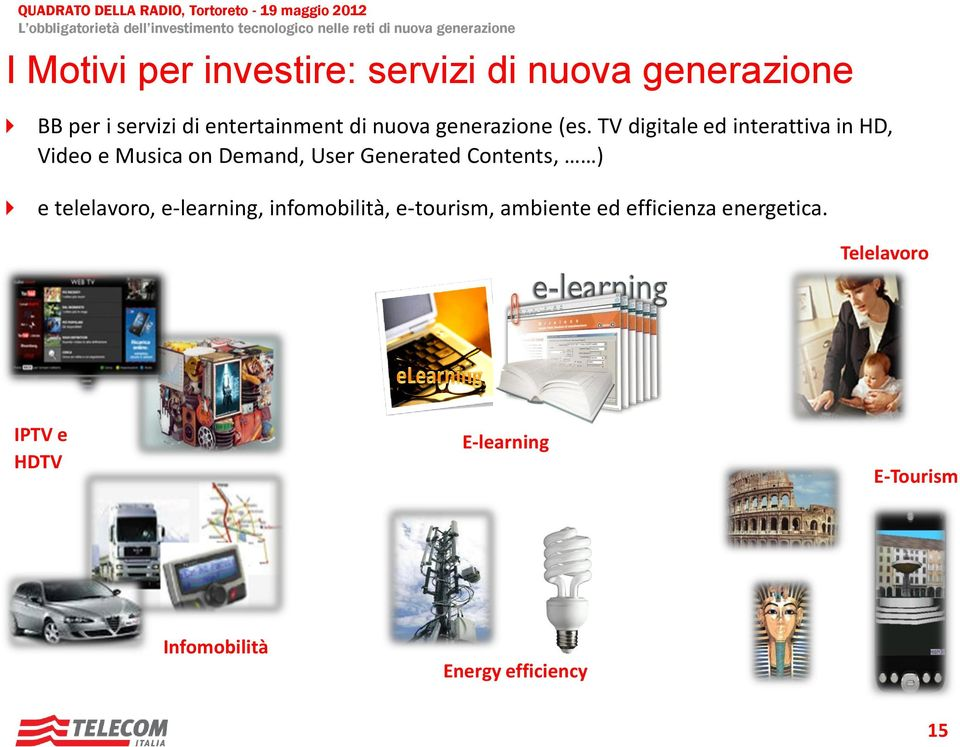 TV digitale ed interattiva in HD, Video e Musica on Demand, User Generated Contents, ) e